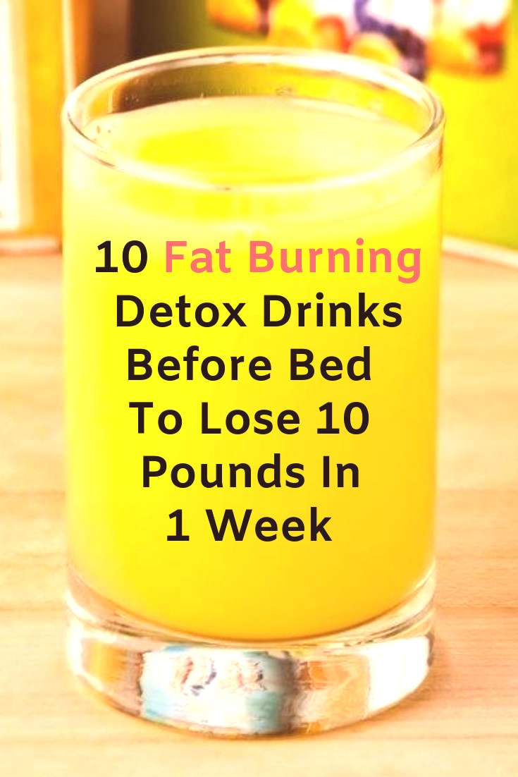 10 Fat Burning Detox Drinks Before Bed To Lose 10 Pounds In A Week  Here are 10 powerful fat burnin