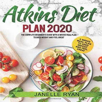 Atkins Diet Plan 2020: The Complete Beginner's Guide With 4