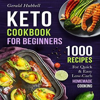 Keto Cookbook For Beginners: 1000 Recipes For Quick & Easy