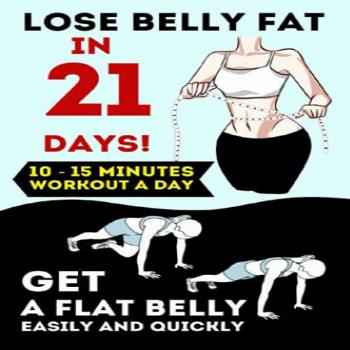 Lose Belly Fat in 21 Days!: Get a Flat Belly Easily and