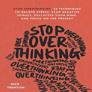 Stop Overthinking: 23 Techniques to Relieve Stress, Stop