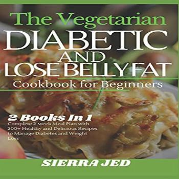 THE VEGETARIAN DIABETIC AND LOSE BELLY FAT COOKBOOK FOR